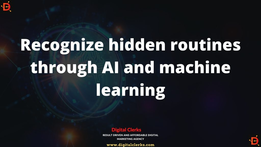 Recognize hidden routines through AI and machine learning